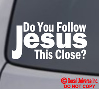 DO YOU FOLLOW JESUS THIS CLOSE? Vinyl Decal Sticker Car Window Wall Bumper God