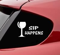 Sip Happens wine glass cup vinyl decal sticker bumper funny car truck cute