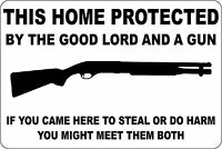 *Aluminum* This Home Protected By Good Lord And A Gun Shotgun 8x12 Sign S149