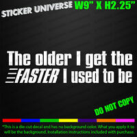 Older I Get Faster I Used To Be Funny Car Window Decal Bumper Sticker JDM 0705