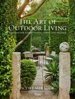 Art of Outdoor Living : Gardens for Entertaining Family and Friends, Hardcove...