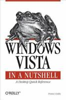 Windows Vista in a Nutshell: A Desktop Quick Reference: By Gralla, Preston