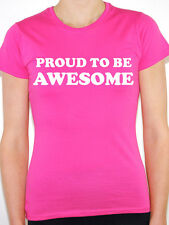PROUD TO BE AWESOME - Novelty / Humorous Themed Women's T-Shirt - Various Sizes