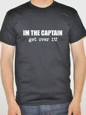 I'M THE CAPTAIN - GET OVER IT Nautical / Sailing / Humorous Themed Mens T-Shirt
