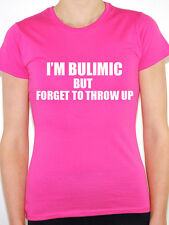 I'M BULIMIC BUT FORGET TO THROW UP - Eating Disorder / Fun Themed Womens T-Shirt
