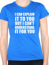I CAN EXPLAIN IT TO YOU BUT I CAN'T UNDERSTAND - Humorous Themed Womens T-Shirt