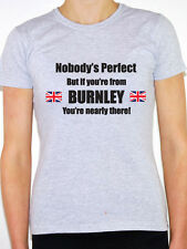 NOBODY'S PERFECT BUT IF YOU'RE FROM BURNLEY - Lancashire Themed Women's T-Shirt