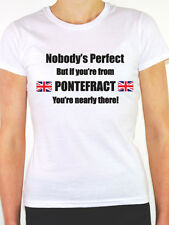 NOBODY'S PERFECT BUT IF YOU'RE FROM PONTEFRACT -Yorkshire Themed Women's T-Shirt