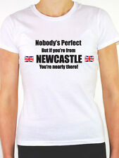 NOBODY'S PERFECT BUT IF YOU'RE FROM NEWCASTLE - Tyneside Themed Women's T-Shirt
