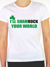 I'LL SHAMROCK YOUR WORLD - Irish / St Patrick's Day / Fun Themed Womens T-Shirt