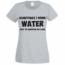 SOMETIMES I DRINK WATER TO SURPRISE MY LIVER - Funny Themed Womens T-Shirt