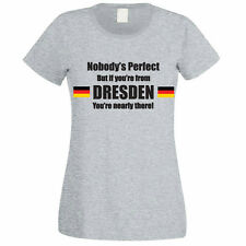 NOBODY'S PERFECT BUT IF YOU'RE FROM DRESDEN - Germany Themed Womens T-Shirt