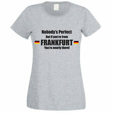 NOBODY'S PERFECT BUT IF YOU'RE FROM FRANKFURT - Germany Themed Womens T-Shirt