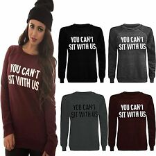 New Ladies Womens Pullover Sweatshirt TOP YOU CAN'T SIT WITH US Print Jumper