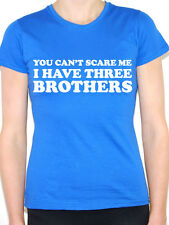 YOU CAN'T SCARE ME I HAVE THREE BROTHERS - Family / Boys Themed Womens T-Shirt