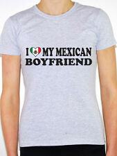 I LOVE MY MEXICAN BOYFRIEND  Mexico / North America / Fun Themed Womens T-Shirt