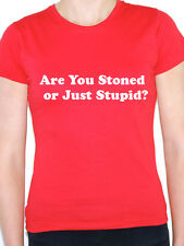 ARE YOU STONED OR JUST STUPID? - Cannabis / Hemp / Novelty Themed Womens T-Shirt
