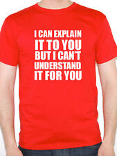 I CAN EXPLAIN IT TO YOU BUT I CAN'T UNDERSTAND - Humorous Themed Mens T-Shirt
