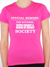 NEVER BOUGHT A ROUND OF DRINKS - OFFICIAL MEMBERS SOCIETY - Fun Women's T-Shirt