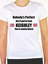 NOBODY'S PERFECT BUT IF YOU'RE FROM KEIGHLEY - Yorkshire Themed Women's T-Shirt