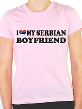 I LOVE MY SERBIAN BOYFRIEND - Serbia / Europe / Novelty Themed Womens T-Shirt