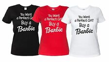 You Want a Perfect Girl? Buy a Barbie - Maglietta Divertente T-Shirt Donna