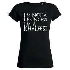 Tee shirt I'M NOT A PRINCESS I'M A KHALEESI - Daenerys Targaryen Game of Thrones