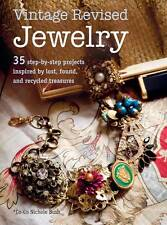 Vintage Revised Jewelry: 35 Step-by-Step Projects Inspired by Lost, Found, and …