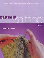 Start Knitting: All You Need to Know to Create Your Own Unique Knitwear By Bett