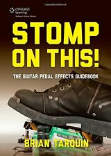 Stomp On This! The Guitar Pedal Effects Guidebook:,PB- NEW