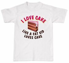 I Love Cake Like A Fat Kid Loves Cake Funny Lol Mens Womens Cotton T-Shirt T shi