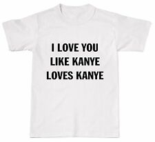 I Love You Like Kanye Loves West Douche Hipster Mens Womens Cotton T-Shirt T shi