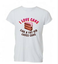 I Love Cake Like A Fat Kid Loves Cake Funny Lol T Shirt Tshirt Mens Womens Gift