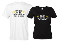 Two Beer or Not Two Beer Maglietta Divertente Birra T-Shirt Birreria Uomo Donna