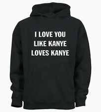 I Love You Like Kanye Loves West Douche Hipster Ladies Hoody Mens Hoodie