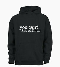 You Can't Sit With Us Funny Hipster Tumblr Ladies Hoody Mens Hoodie