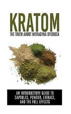 Kratom: The Truth About Mitragyna Speciosa: An Introductory Guide Paperback NEW