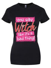 T-shirt You Say Witch Like It's A Bad Thing Women's Black