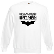 Always, Be Yourself, Unless You Can Be Batman Sweatshirt Jumper Sweat Funny