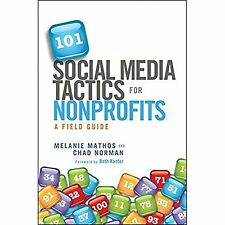 101 Social Media Tactics for Nonprofits: A Field Guide Mathos, Melanie/ Norman,