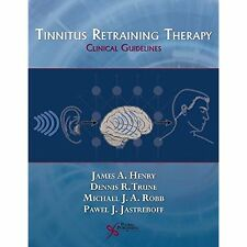 Tinnitus Retraining Therapy: Clinical Guidelines James A. Henry/ Dennis R. Trune