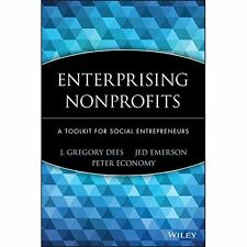 Enterprising Nonprofits: A Toolkit for Social Entrepreneurs Dees, J. Gregory/ Em