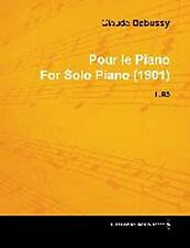 Pour Le Piano by Claude Debussy for Solo Piano (1901) L.95 Claude Debussy