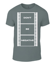 Dont Be Negative T-Shirt for photographer suitable for lovers of photography and