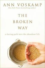 The Broken Way: A Daring Path into the Abundant Life by Ann Voskamp HC - NEW!