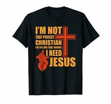 I'm Not That Perfect Christian I'm The One That Knows I Need Jesus T-Shirt