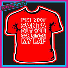 I'M NOT SANTA BUT YOU CAN SIT ON MY LAP ADULTS MENS CHRISTMAS GIFT TSHIRT