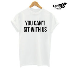 YOU CAN'T SIT WITH US T SHIRT PRINTED TEE MENS WOMENS SWAG INSTAGRAM BLOG SLOGAN
