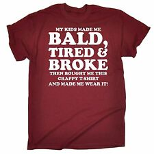 My Kids Made Me Bald Tired & Broke T-SHIRT Sarcastic Father birthday gift