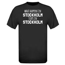 What Happens In Stockholm Stays In Stockholm T-Shirt